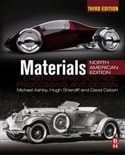Materials - engineering, science, processing and design; North American Edition ebook by Michael F. Ashby,Hugh Shercliff,David Cebon