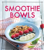 Smoothie Bowls - Das Rezeptbuch ebook by Christina Wiedemann