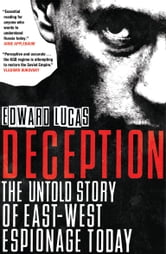 Deception - The Untold Story of East-West Espionage Today ebook by Edward Lucas