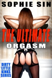 The Ultimate Orgasm (Dirty Little Kinks Series) ebook by Sophie Sin