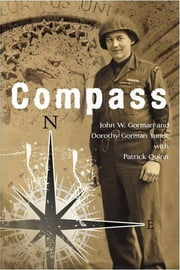 Compass - U.S. Army Ranger, European Theater, 1944-45 ebook by John W. Gorman and Dorothy Gorman Yundt with Patrick Quinn