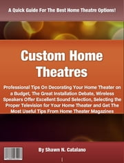 Custom Home Theatres ebook by Shawn N. Catalano