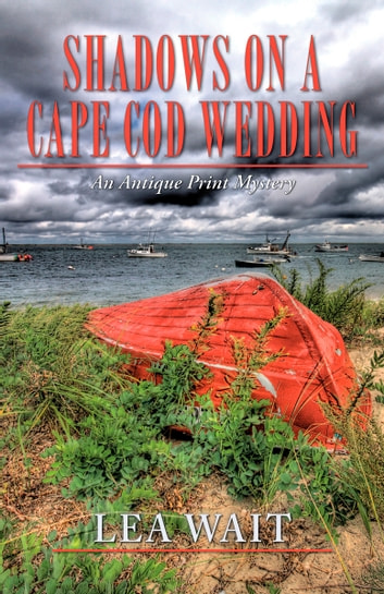 Shadows on a Cape Cod Wedding - An Antique Print Mystery ebook by Lea Wait
