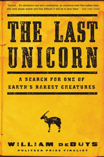 The Last Unicorn - A Search for One of Earth's Rarest Creatures ebook by William deBuys