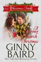 A Corner Church Christmas (Christmas Town, Book 6) ebook by Ginny Baird