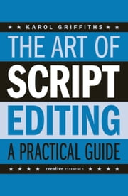 The Art of Script Editing - A Practical Guide ebook by Karol Griffiths