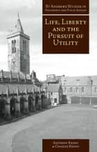 Life, Liberty and the Pursuit of Utility - Happiness in Philosophical and Economic Thought ebook by Anthony Kenny