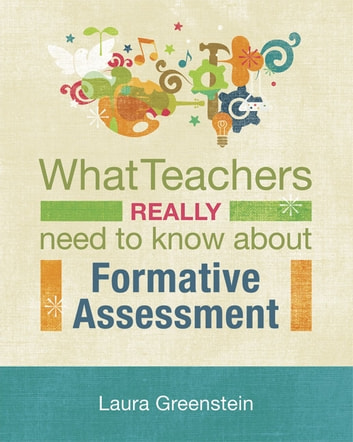 What Teachers Really Need to Know About Formative Assessment ebook by Laura Greenstein