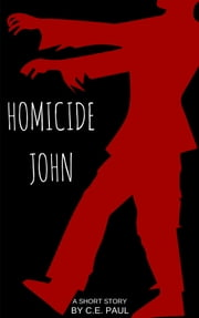 """Homicide John"": A Short Story ebook by C.E. Paul"