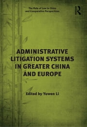 Administrative Litigation Systems in Greater China and Europe ebook by Yuwen Li