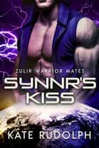 Synnr's Kiss - Fated Mate Alien Romance ebook by Kate Rudolph