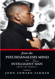 From the Psychoanalysis Mind of an Intelligent Black Man from the Project ebook by John Edward Farmer