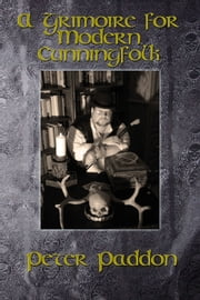 A Grimoire for Modern Cunningfolk A Practical Guide to Witchcraft on the Crooked Path ebook by Peter Paddon