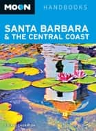 Moon Santa Barbara & the Central Coast eBook by Stuart Thornton