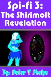 Spi-Fi 3: The Shirimolt Revelation ebook by Peter Phelps