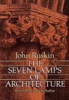The Seven Lamps of Architecture ebook by John Ruskin