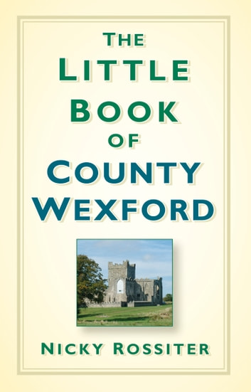 The Little Book of County Wexford ebook by Nicky Rossiter