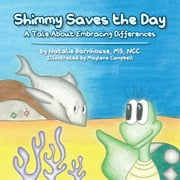 Shimmy Saves the Day - A Tale About Embracing Your Differences ebook by Natalie Barnhouse, MS, NCC