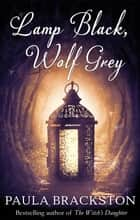 Lamp Black, Wolf Grey ebook by Paula Brackston