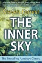 The Inner Sky - How to Make Wiser Choices for a More Fulfilling Life eBook by Steven Forrest