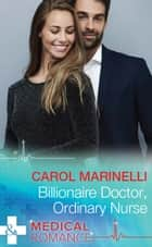 Billionaire Doctor, Ordinary Nurse (Mills & Boon Medical) (The House of Kolovsky, Book 2) ebook by Carol Marinelli