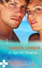 A Secret Shared... (Mills & Boon Medical) ebook by Marion Lennox