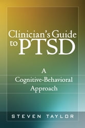 Clinician's Guide to PTSD - A Cognitive-Behavioral Approach ebook by Steven Taylor, Phd