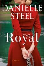 Royal - A Novel ebook by Danielle Steel