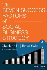 The Seven Success Factors of Social Business Strategy ebook by Charlene Li,Brian Solis