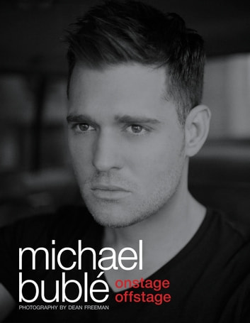 Onstage, Offstage: (The Official Illustrated Memoir) - (The Official Illustrated Memoir) eBook by Michael Bublé