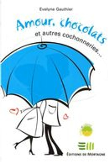 Amour, chocolats et autres cochonneries eBook by Evelyne Gauthier