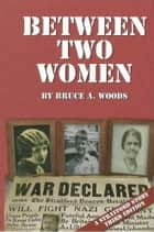 Between Two Women ebook by Bruce Woods