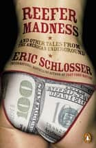 Reefer Madness - ... and Other Tales from the American Underground ebook by Eric Schlosser