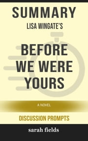 Summary of Before We Were Yours: A Novel by Lisa Wingate (Discussion Prompts) ebook by Sarah Fields