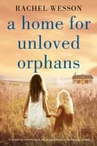 A Home for Unloved Orphans - A completely heartbreaking and gripping historical fiction page-turner ebook by