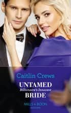 Untamed Billionaire's Innocent Bride (Mills & Boon Modern) (Conveniently Wed!, Book 18) eBook by Caitlin Crews