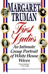 First Ladies - An Intimate Group Portrait of White House Wives ebook by Margaret Truman