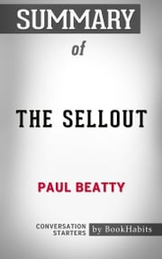 Summary of The Sellout by Paul Beatty | Conversation Starters ebook by Book Habits