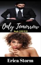 Only Tomorrow - Only Today, #2 ebook by Erica Storm