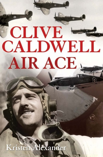 Clive Caldwell, Air Ace ebook by Kristen Alexander