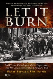 Let It Burn - MOVE, the Philadelphia Police Department, and the Confrontation that Changed a City ebook by Michael Boyette,Randi Boyette