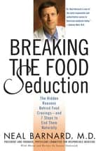 Breaking the Food Seduction - The Hidden Reasons Behind Food Cravings--And 7 Steps to End Them Naturally ebook by Joanne Stepaniak, Neal Barnard, M.D.