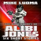 Adventures of Alibi Jones, The: Six Short Stories audiobook by