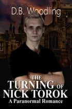 The Turning of Nick Torok ebook by D.B. Woodling