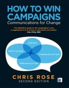 How to Win Campaigns - Communications for Change ebook by Chris Rose