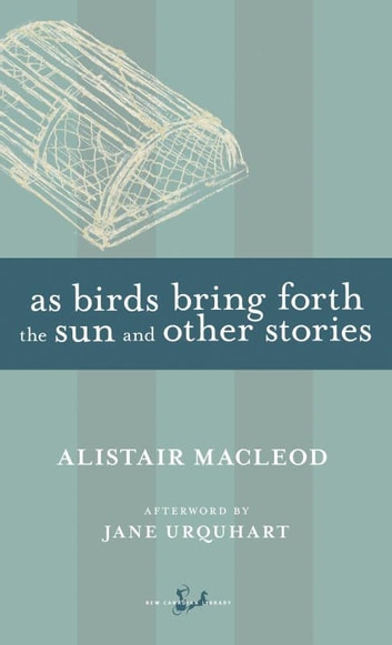As Birds Bring Forth the Sun and Other Stories eBook by Alistair MacLeod,Jane Urquhart