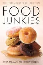 Food Junkies - The Truth About Food Addiction ebook by Vera Tarman, Philip Werdell