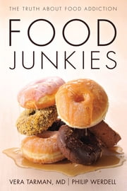 Food Junkies - The Truth About Food Addiction ebook by Vera Tarman,Philip Werdell