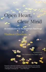 Open Heart, Clear Mind - An Introduction to the Buddha's Teachings ebook by Thubten Chodron,H.H. the Dalai Lama