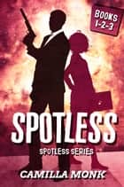 Spotless Series Boxed Set (Books 1-2-3) ebook by Camilla Monk